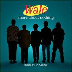 Wale - More About Nothing (Mixed By DJ Omega)