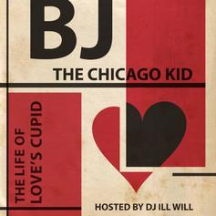 BJ The Chicago Kid - The Life of Love's Cupid (Presented by DJ ill Will)