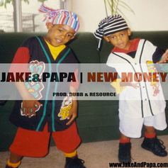 Jake & Papa - New Money  (Prod. By DUBB & Resource)