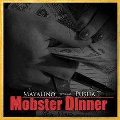 Mayalino - Mobster Dinner Feat. Pusha T