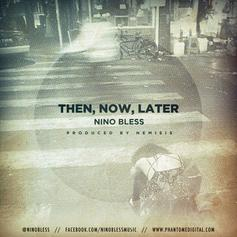 Nino Bless - Then, Now, Later