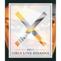 MeLo-X - Girls Love Rihanna