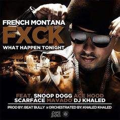 French Montana - Fuck What Happen Tonight Feat. Snoop Dogg, Ace Hood, Scarface, Mavado & DJ Khaled