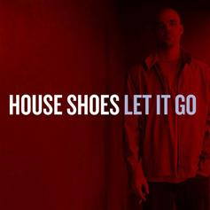 House Shoes - Let It Go