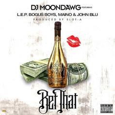 DJ Moondawg - Bet That Feat. L.E.P. Bogus Boys, Maino & John Blu
