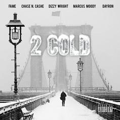 Fame - 2 Cold Part 2 Feat. Dizzy Wright, Chase N Cash, Marcus Moody & Dayron