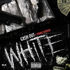 Ca$h Out - White Feat. Young Scooter