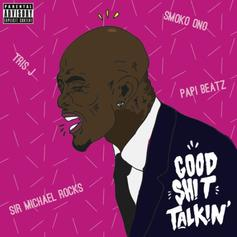 Tris J - Good Shit Talkin'  Feat. Sir Michael Rocks (Prod. By Smoko Ono & Papi Beatz)
