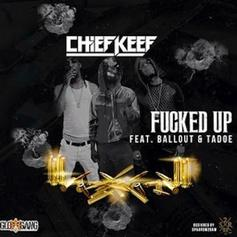 Chief Keef - Fucked Up Feat. Tadoe & Ballout