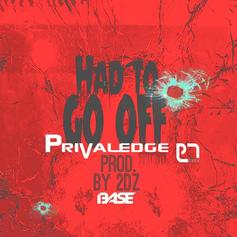 Privaledge - Had To Go Off  (Prod. By 2DZ)