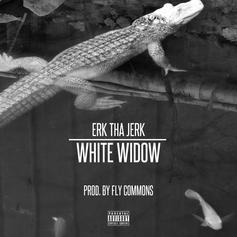 Erk tha Jerk - White Widow  (Prod. By Fly Commons)