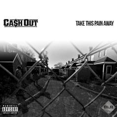 Ca$h Out - Take This Pain Away