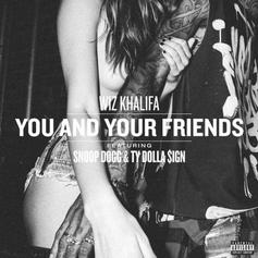 Wiz Khalifa - You & Your Friends  Feat. Snoop Dogg & Ty Dolla $ign (Prod. By DJ Mustard)