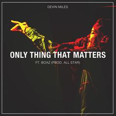 Devin Miles - Only Thing That Matters Feat. Boaz