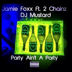 Jamie Foxx - Party Ain't A Party  Feat. 2 Chainz