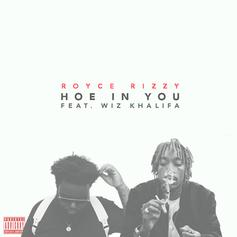 Royce Rizzy - Hoe In You  Feat. Wiz Khalifa (Prod. By Cassius Jay & Toyko Vanity)