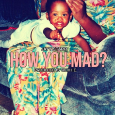 Jayy Starr - How You Mad?