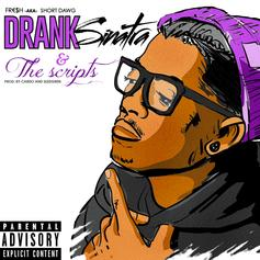 fR€$H aka SHORT DaWG - Drank Sinatra & The Scripts (Prod. By Cardo & Sledgren)