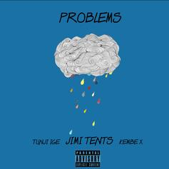 Jimi Tents - Problems Feat. Tunji Ige & Kembe X