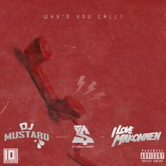 DJ Mustard - Why'd You Call? Feat. Ty Dolla $ign & iLoveMakonnen