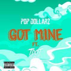Pop Dollarz - Got Mine Feat. Tdot illdude