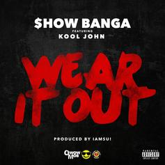 Show Banga - Wear It Out Feat. Kool John (Prod. By Iamsu!)