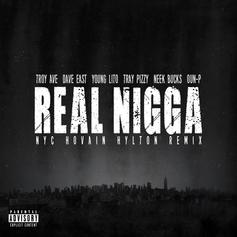 Troy Ave - Real Nigga (NYC Remix) Feat. Dave East, Young Lito, Tray Pizzy, Neek Bucks & Oun-P