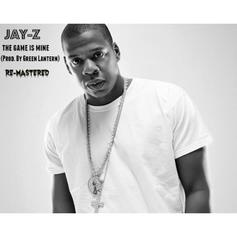 Jay Z - The Game Is Mine (Remastered) (Prod. By DJ Green Lantern)