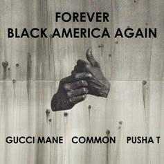 Common - Black America Again (Remix)  Feat. Gucci Mane, Pusha T & BJ The Chicago Kid