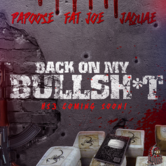 Papoose - Back On My Bullsh*t Feat. Fat Joe & Jaquae