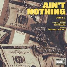 Juicy J - Ain't Nothing  Feat. Wiz Khalifa & Ty Dolla $ign
