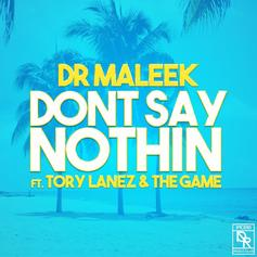 Dr. Maleek - Don't Say Nothin Feat. Tory Lanez & The Game
