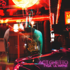 Tyga - ACT GHETTO Feat. Lil Wayne