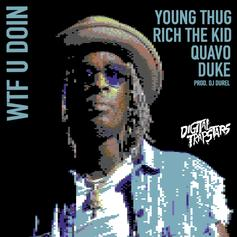 Young Thug - WTF U Doin Feat. Quavo, Duke & Rich The Kid