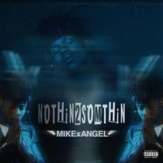 MIKExANGEL - NOTHiN2SOMETHiN