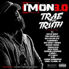 "Trae Tha Truth - I'm On 3.0 Feat. T.I., Dave East, Tee Grizzley, Royce Da 5'9"", Curren$y, DRAM, Snoop Dogg, Fabolous, Rick Ross, Chamillionaire, G-Eazy, Styles P, E-40 & Gary Clark Jr."