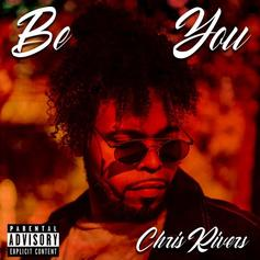 """Chris Rivers Embraces Individuality On New Track """"Be You"""""""