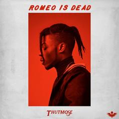 """Thutmose Declares """"Romeo Is Dead"""" On His New Track"""