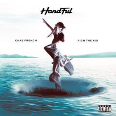 "Chaz French & Rich The Kid Collaborate On Wavy Track ""Handful"""