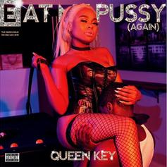 """Queen Key Returns With """"Eat My Pussy Again"""""""
