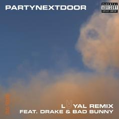 """PARTYNEXTDOOR Shares Drake-Assited """"Loyal"""" Remix Featuring Bad Bunny"""