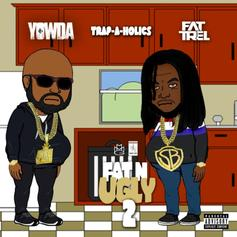 """Fat Trel & Yowda Connect On New EP """"Fat N Ugly 2"""""""