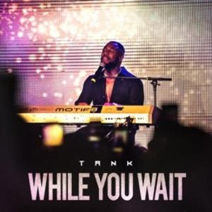 "Tank Delivers Smooth Piano-Laced R&B Jams With ""While You Wait"" EP"