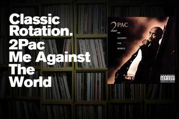 "Classic Rotation: 2Pac's ""Me Against The World"""