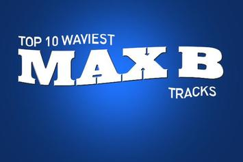 Top 10 Waviest Max B Tracks