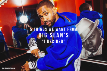 "5 Things We Want From Big Sean's ""I Decided"""